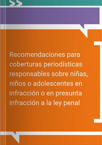 Recomendaciones para coberturas periodísticas responsables sobre niñas, niños o adolescentes en infracción o en presunta infracción a la ley penal
